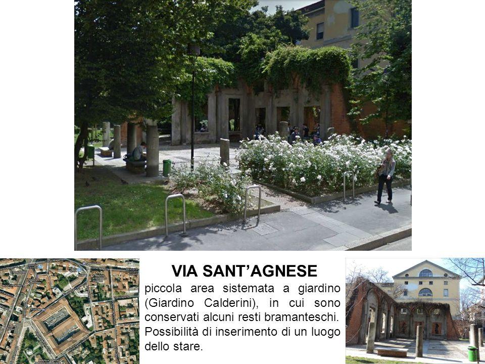 VIA SANT'AGNESE piccola area sistemata a giardino (Giardino Calderini), in cui sono conservati alcuni resti bramanteschi.
