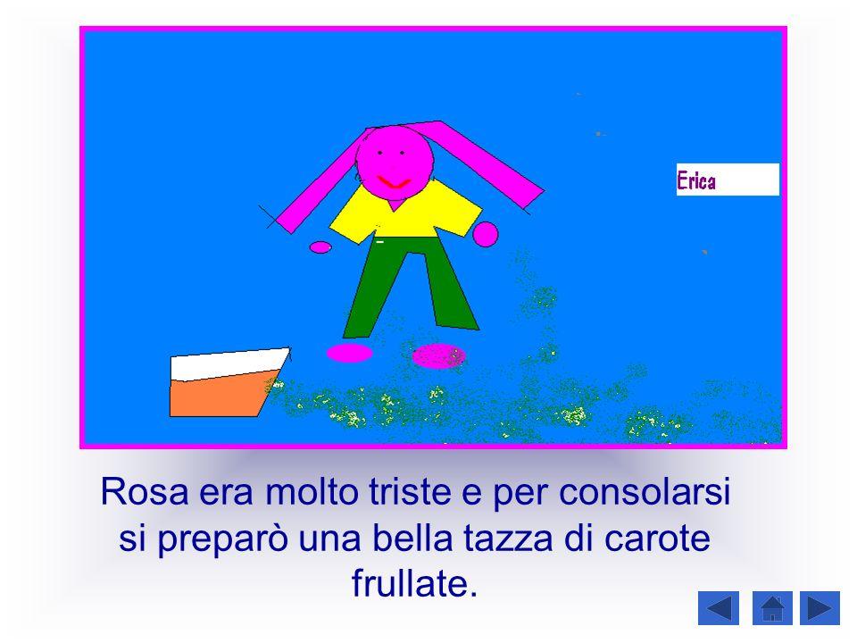 Rosa era molto triste e per consolarsi si preparò una bella tazza di carote frullate.
