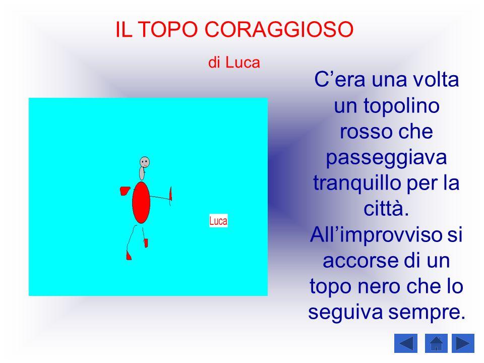 IL TOPO CORAGGIOSO di Luca.