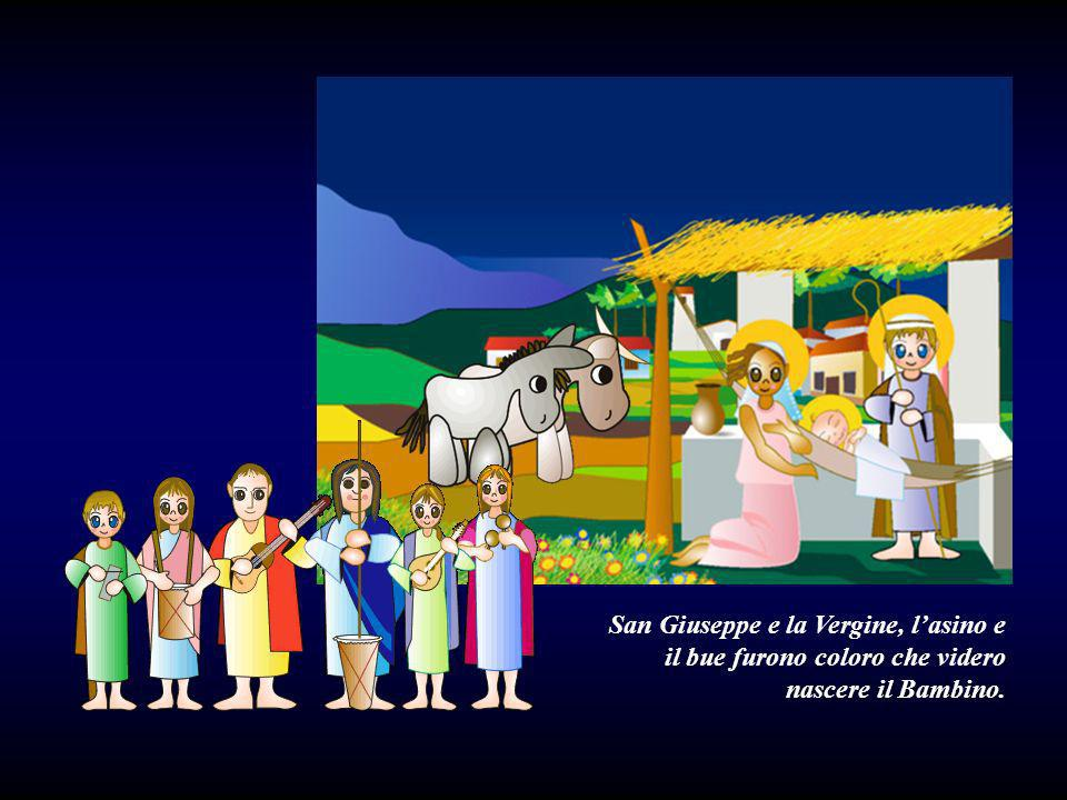 San Giuseppe e la Vergine, l'asino e il bue furono coloro che videro nascere il Bambino.