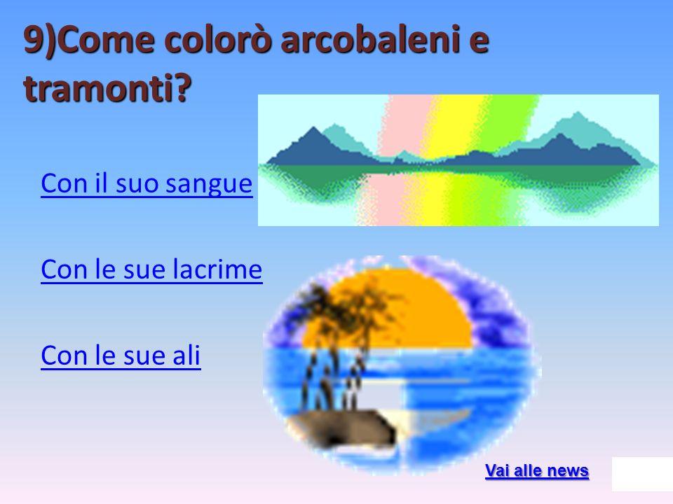 9)Come colorò arcobaleni e tramonti