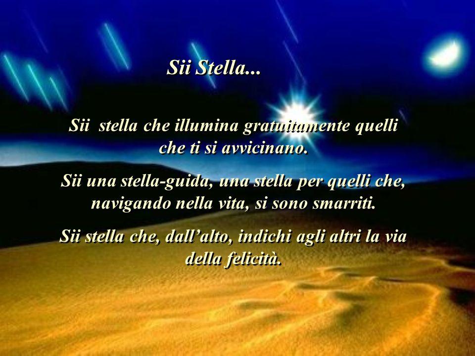Sii Stella... Sii stella che illumina gratuitamente quelli che ti si avvicinano.
