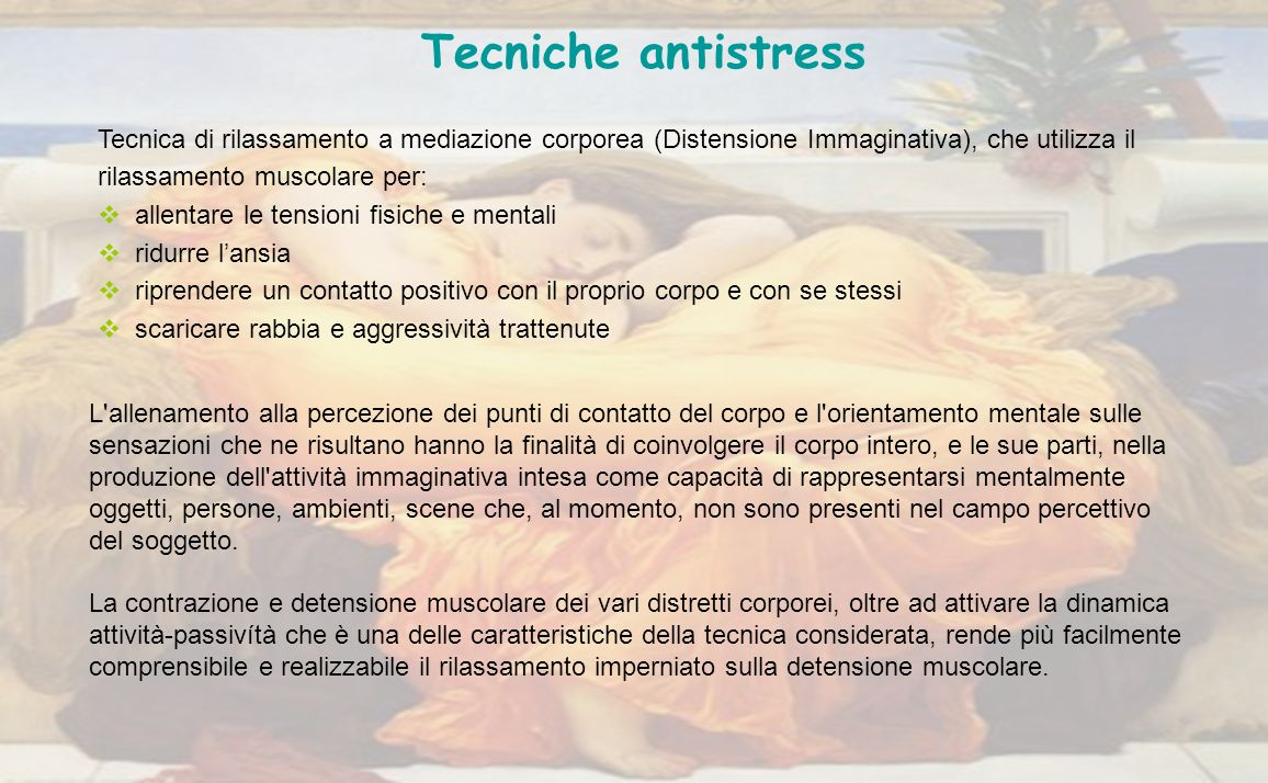 Tecniche antistress Tecnica di rilassamento a mediazione corporea (Distensione Immaginativa), che utilizza il rilassamento muscolare per: