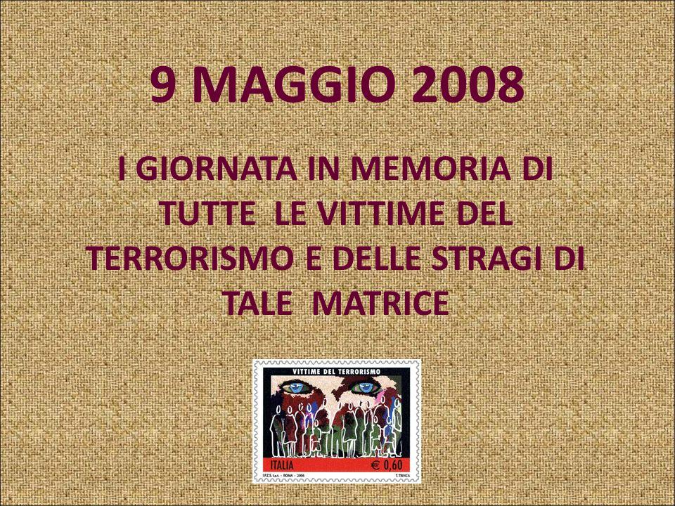 9 MAGGIO 2008 I GIORNATA IN MEMORIA DI TUTTE LE VITTIME DEL TERRORISMO E DELLE STRAGI DI TALE MATRICE.