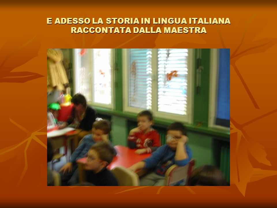 E ADESSO LA STORIA IN LINGUA ITALIANA RACCONTATA DALLA MAESTRA