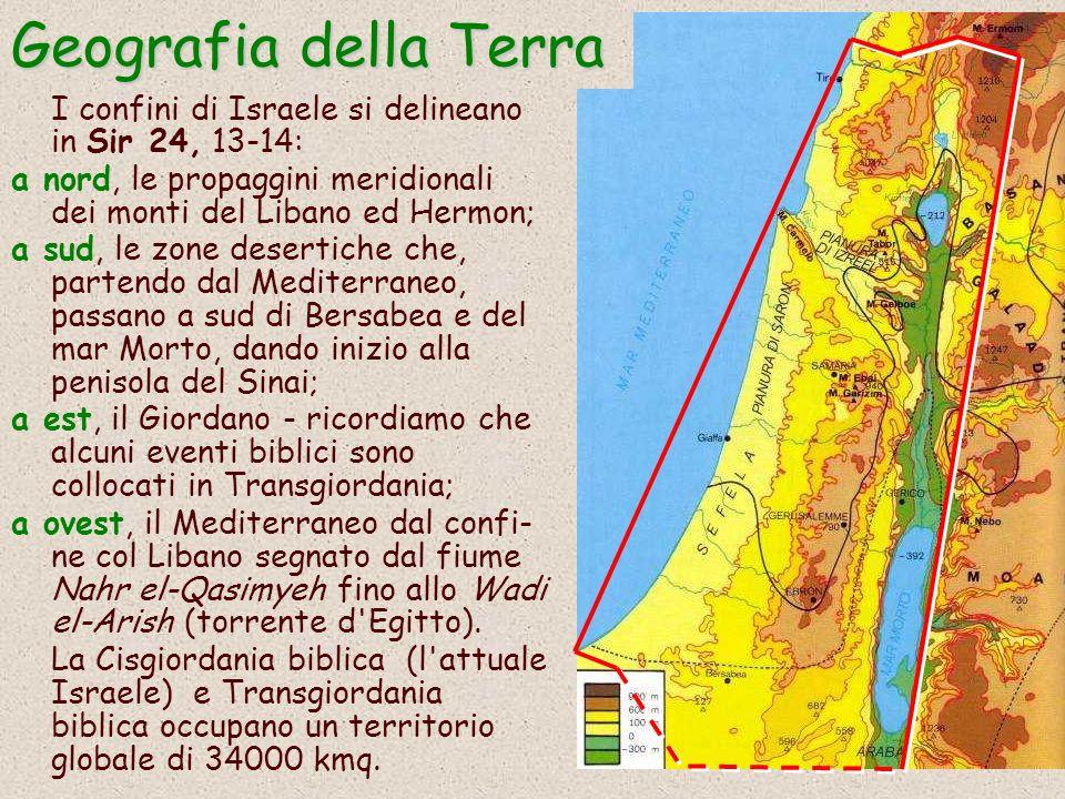Geografia della Terra I confini di Israele si delineano in Sir 24, 13-14: a nord, le propaggini meridionali dei monti del Libano ed Hermon;