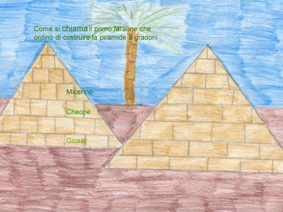 Come si chiama il primo faraone che ordinò di costruire la piramide a gradoni