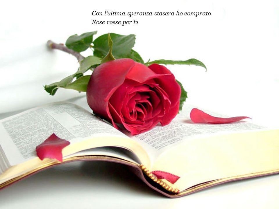 Con l'ultima speranza stasera ho comprato Rose rosse per te