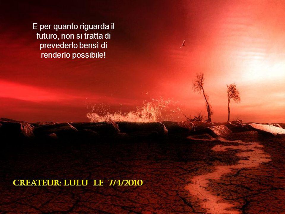E per quanto riguarda il futuro, non si tratta di prevederlo bensì di renderlo possibile!