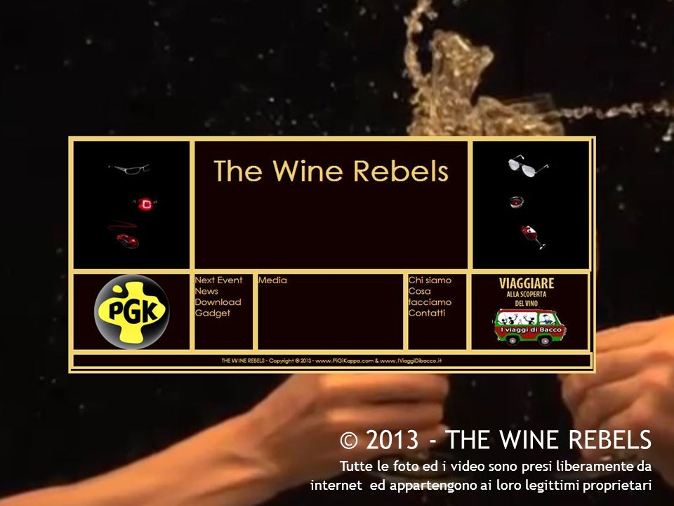 © 2013 - THE WINE REBELS Tutte le foto ed i video sono presi liberamente da.