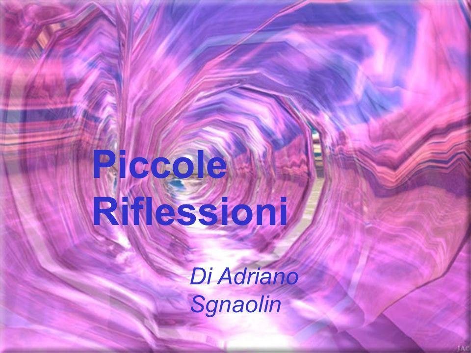 Piccole Riflessioni Di Adriano Sgnaolin