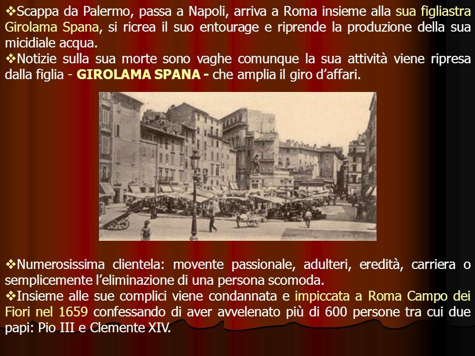 Scappa da Palermo, passa a Napoli, arriva a Roma insieme alla sua figliastra Girolama Spana, si ricrea il suo entourage e riprende la produzione della sua micidiale acqua.