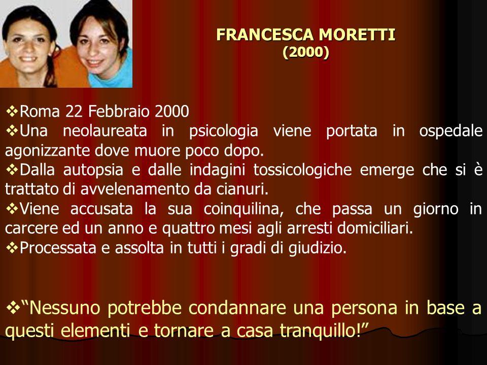 FRANCESCA MORETTI (2000) Roma 22 Febbraio 2000. Una neolaureata in psicologia viene portata in ospedale agonizzante dove muore poco dopo.