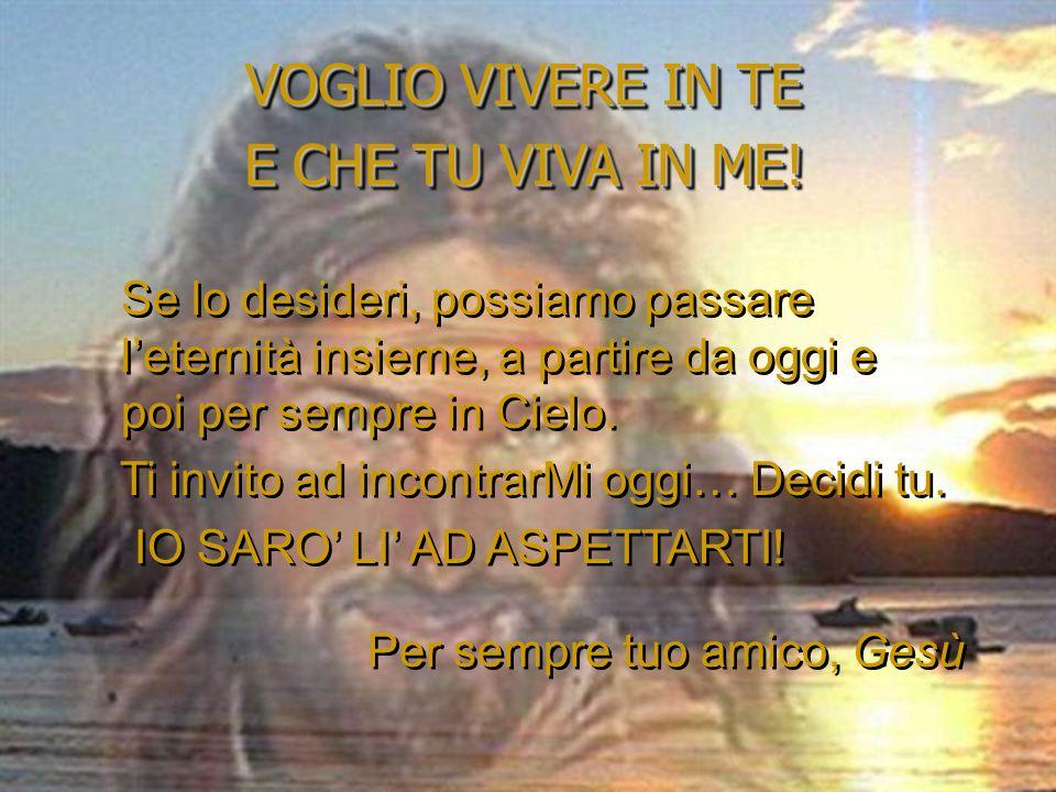 VOGLIO VIVERE IN TE E CHE TU VIVA IN ME!