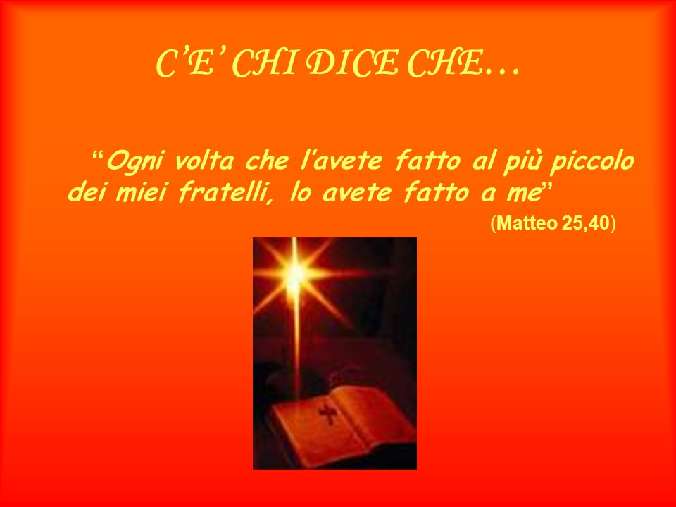 C'E' CHI DICE CHE… (Matteo 25,40)