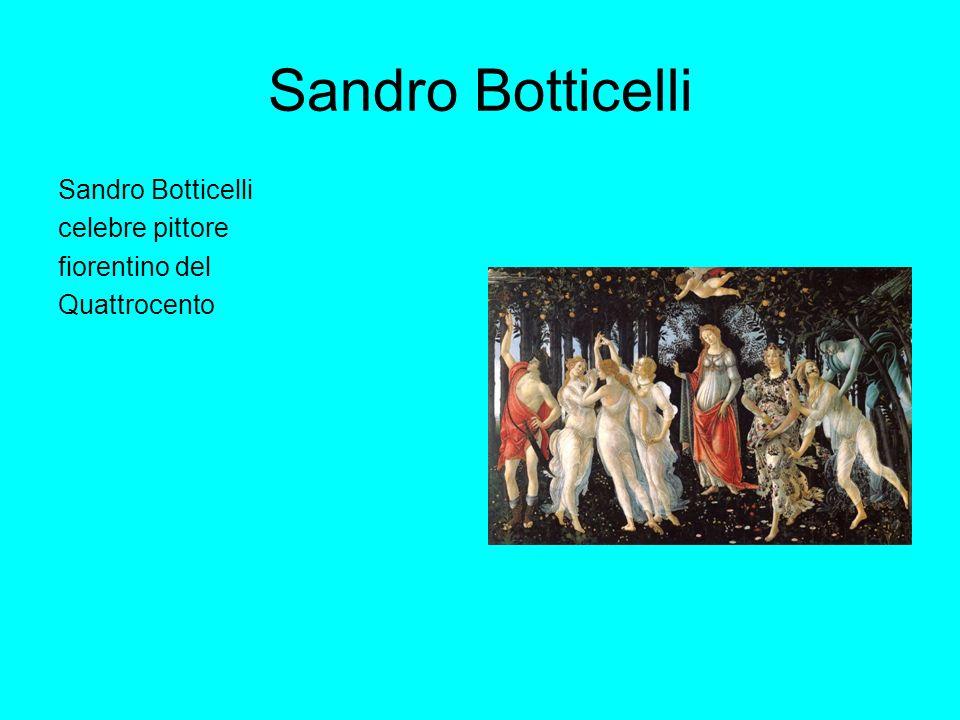 Sandro Botticelli Sandro Botticelli celebre pittore fiorentino del