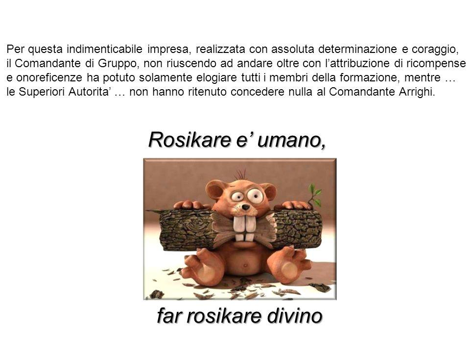 Rosikare e' umano, far rosikare divino