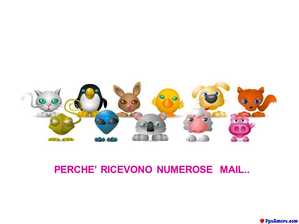 PERCHE' RICEVONO NUMEROSE MAIL..