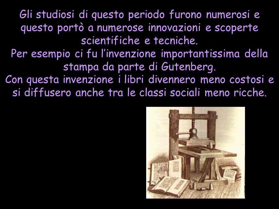 Gli studiosi di questo periodo furono numerosi e questo portò a numerose innovazioni e scoperte scientifiche e tecniche.
