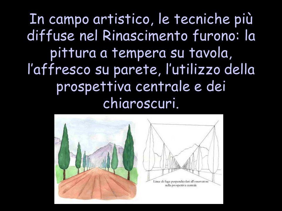 In campo artistico, le tecniche più diffuse nel Rinascimento furono: la pittura a tempera su tavola, l'affresco su parete, l'utilizzo della prospettiva centrale e dei chiaroscuri.