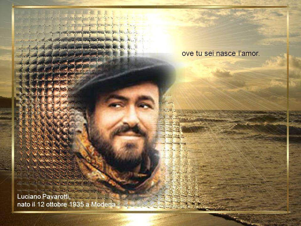 ove tu sei nasce l'amor. Luciano Pavarotti,
