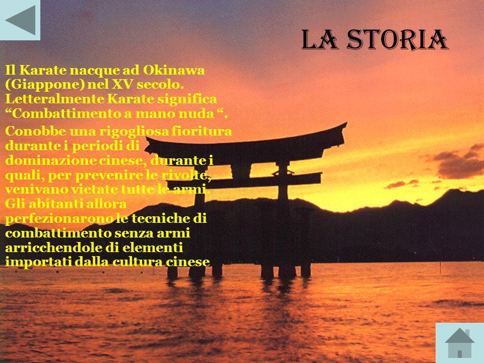 LA STORIA Il Karate nacque ad Okinawa (Giappone) nel XV secolo. Letteralmente Karate significa Combattimento a mano nuda .