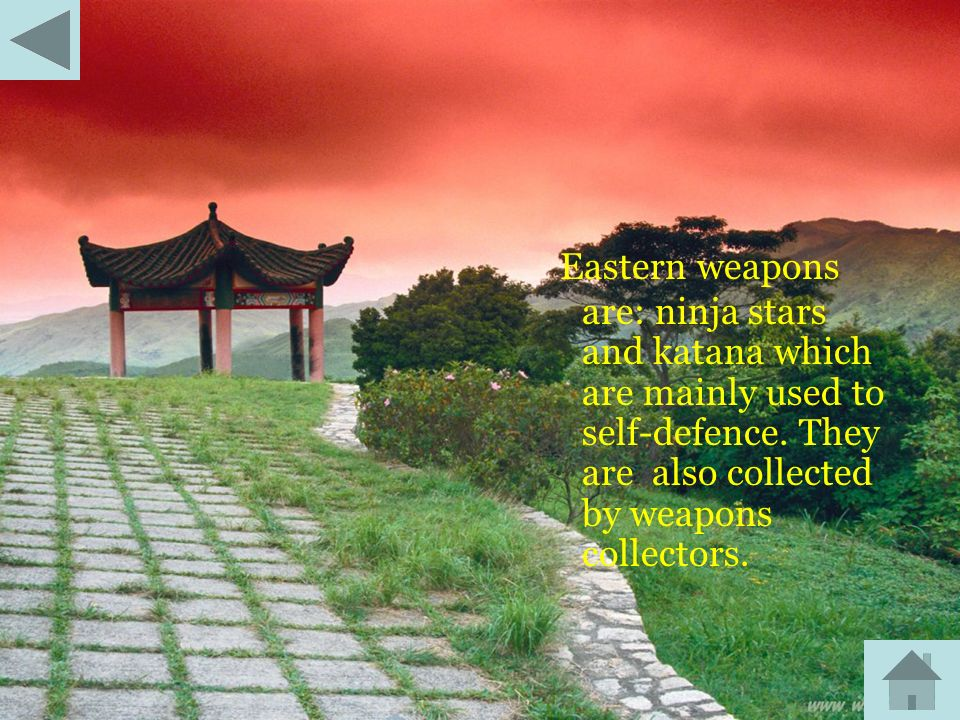 Eastern weapons are: ninja stars and katana which are mainly used to self-defence.