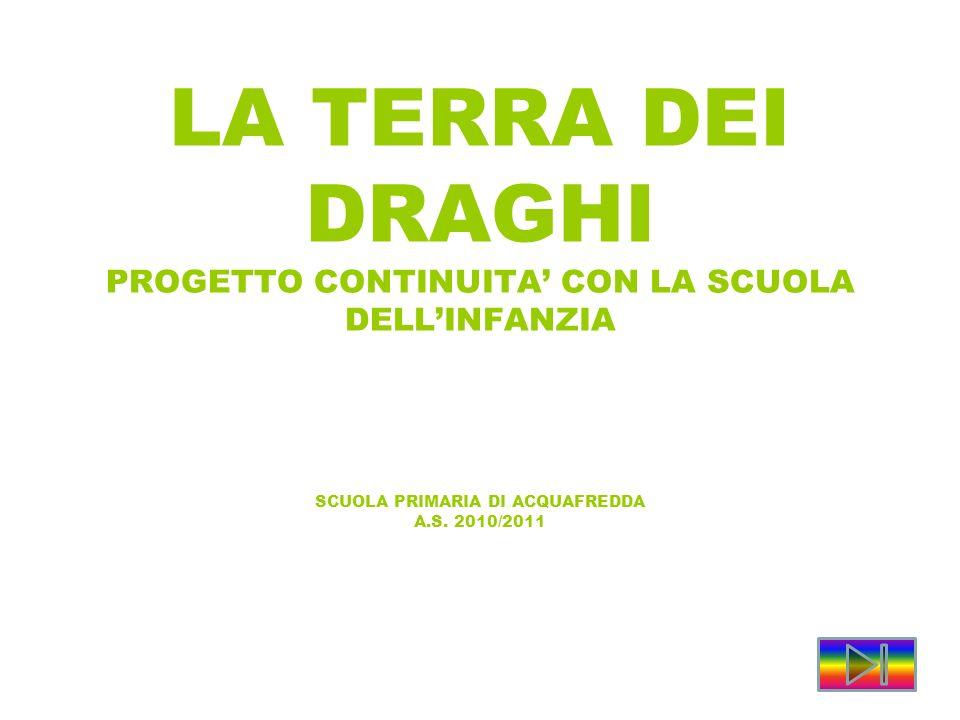 LA TERRA DEI DRAGHI PROGETTO CONTINUITA' CON LA SCUOLA DELL'INFANZIA SCUOLA PRIMARIA DI ACQUAFREDDA A.S.