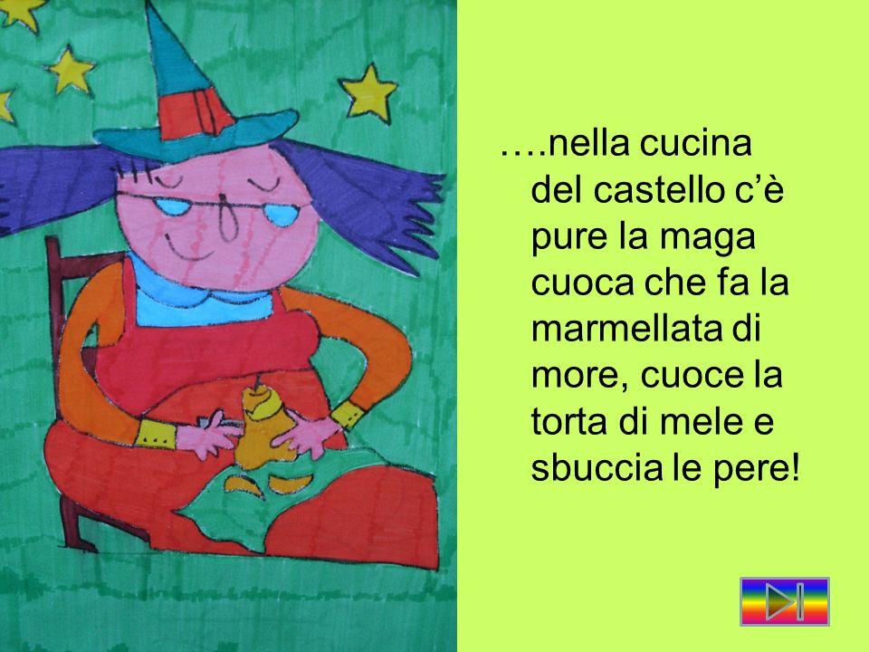 ….nella cucina del castello c'è pure la maga cuoca che fa la marmellata di more, cuoce la torta di mele e sbuccia le pere!