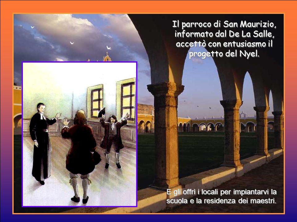 Il parroco di San Maurizio, informato dal De La Salle, accettò con entusiasmo il progetto del Nyel.