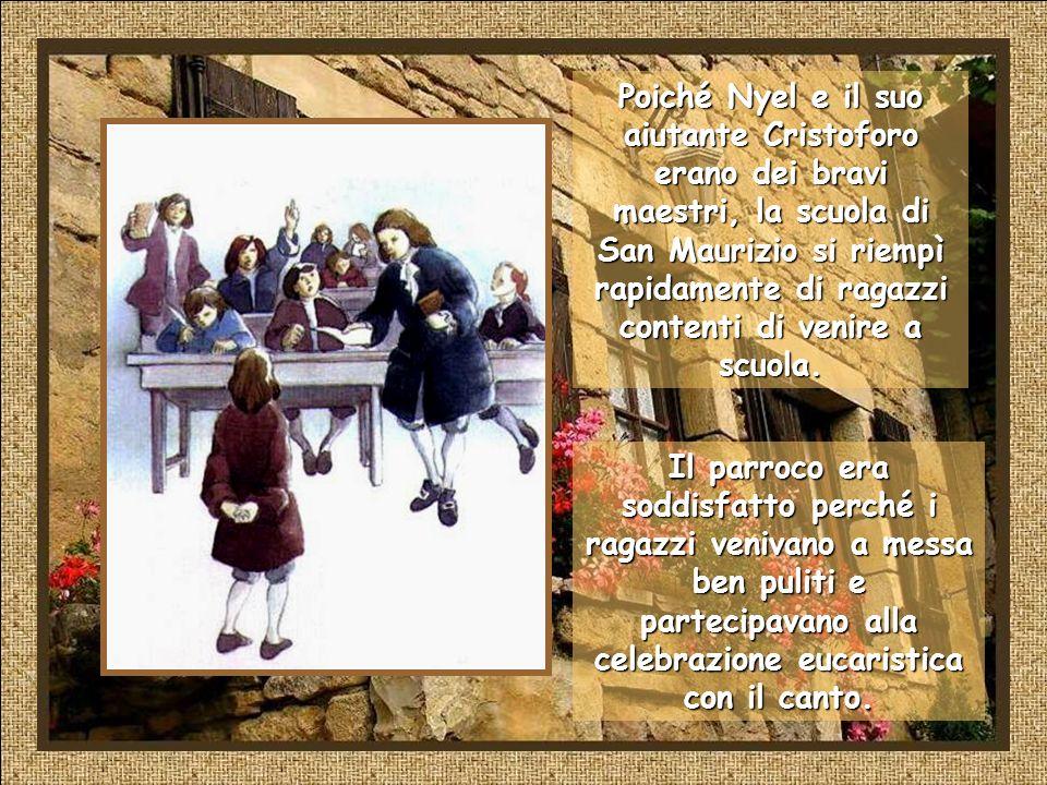 Poiché Nyel e il suo aiutante Cristoforo erano dei bravi maestri, la scuola di San Maurizio si riempì rapidamente di ragazzi contenti di venire a scuola.