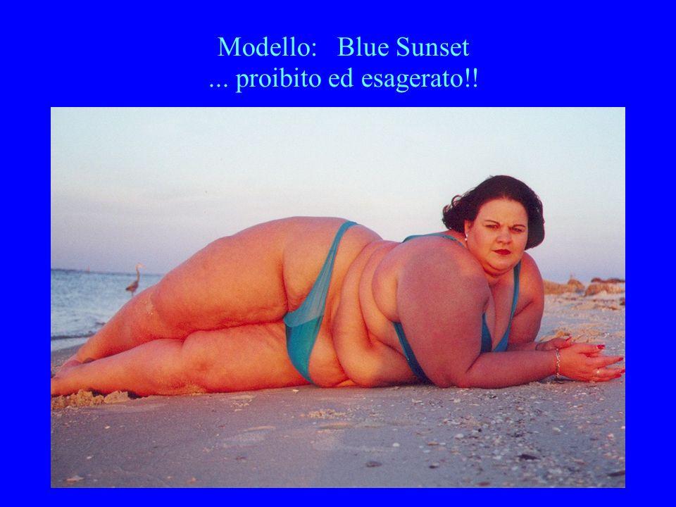 Modello: Blue Sunset ... proibito ed esagerato!!