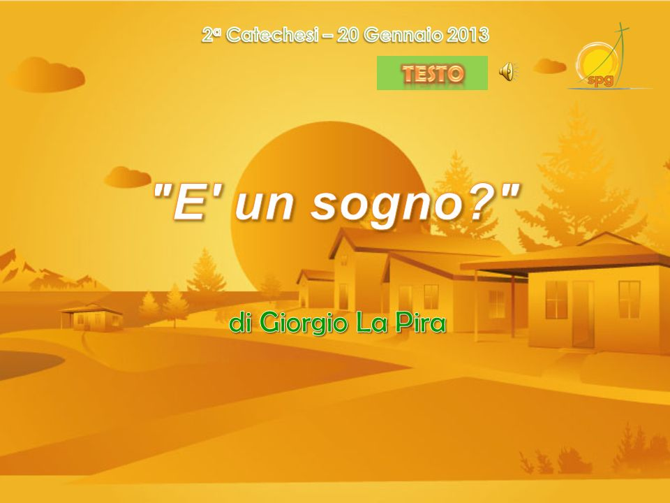 2a Catechesi – 20 Gennaio 2013 TESTO E un sogno di Giorgio La Pira