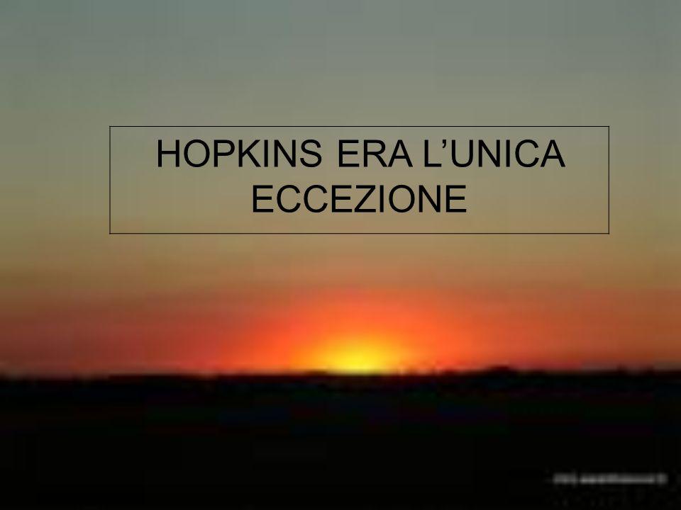 HOPKINS ERA L'UNICA ECCEZIONE