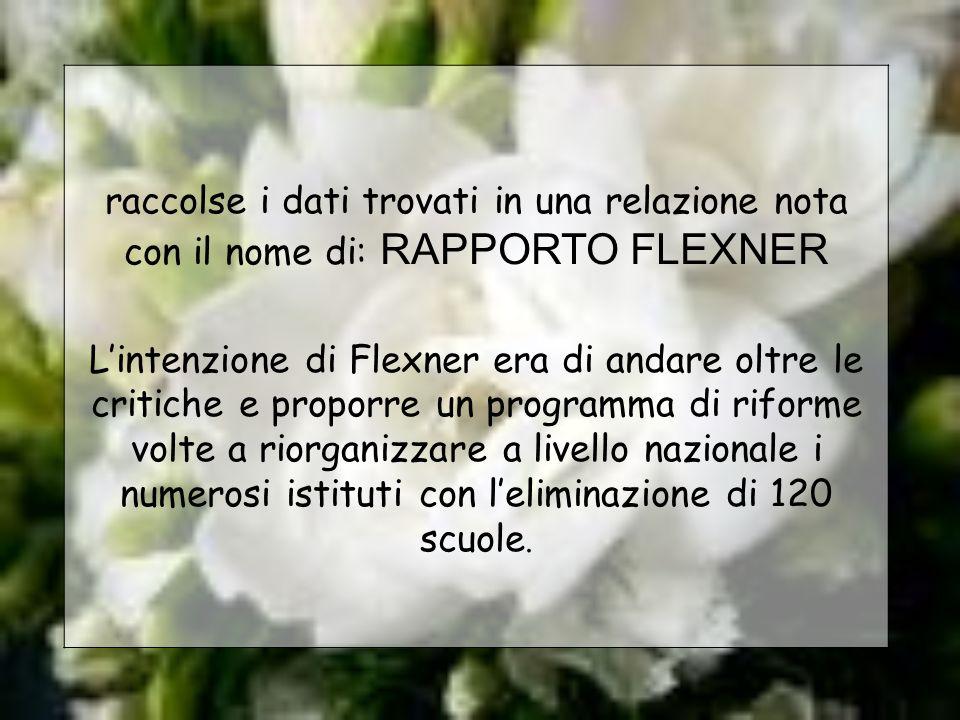 raccolse i dati trovati in una relazione nota con il nome di: RAPPORTO FLEXNER