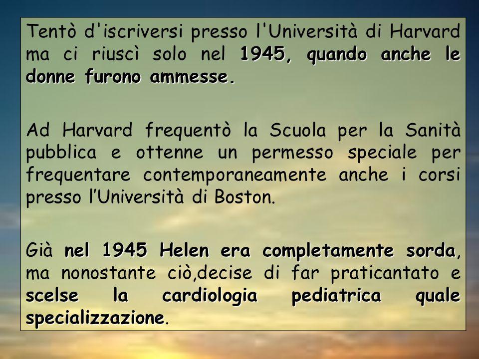 Tentò d iscriversi presso l Università di Harvard ma ci riuscì solo nel 1945, quando anche le donne furono ammesse.