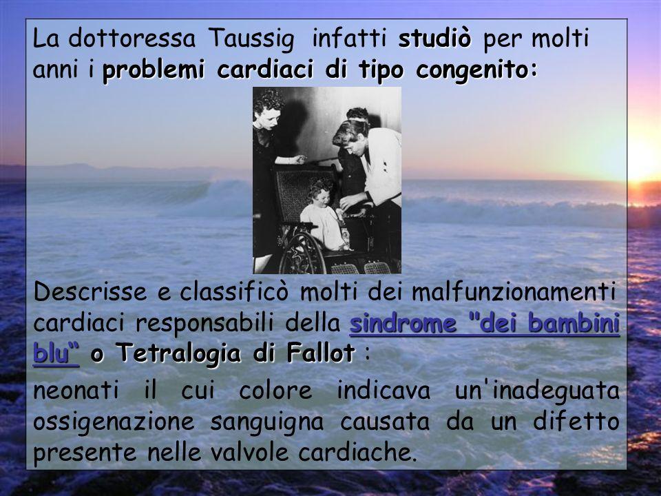 La dottoressa Taussig infatti studiò per molti anni i problemi cardiaci di tipo congenito: