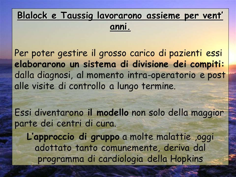 Blalock e Taussig lavorarono assieme per vent' anni.