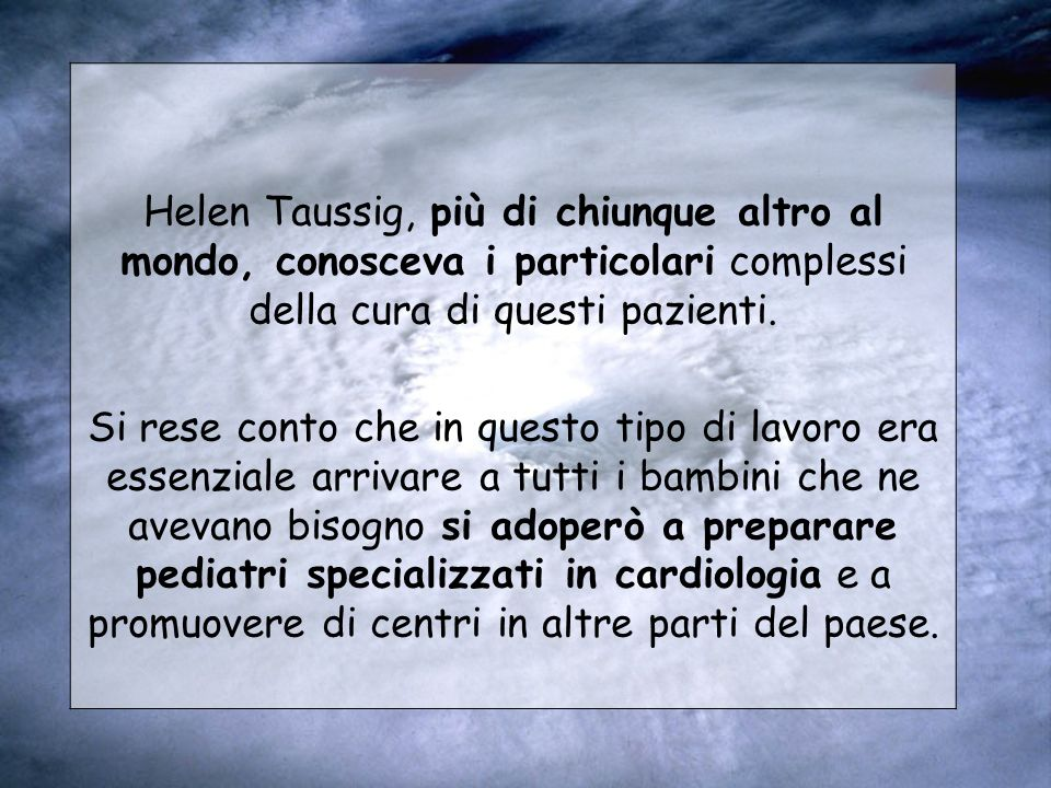Helen Taussig, più di chiunque altro al mondo, conosceva i particolari complessi della cura di questi pazienti.