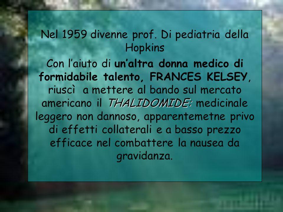 Nel 1959 divenne prof. Di pediatria della Hopkins