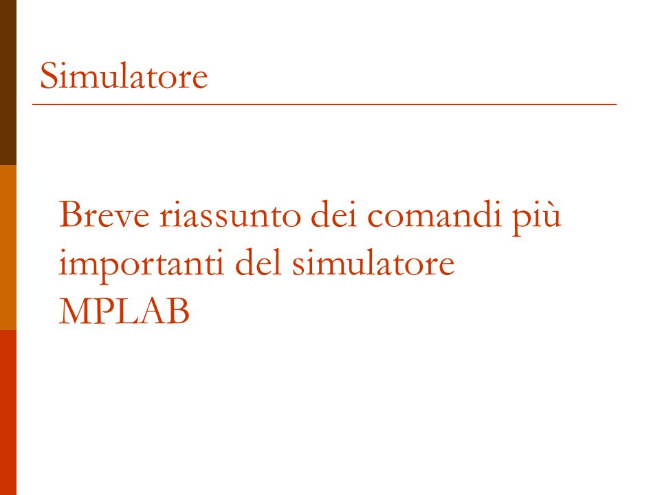 Simulatore Breve riassunto dei comandi più importanti del simulatore MPLAB
