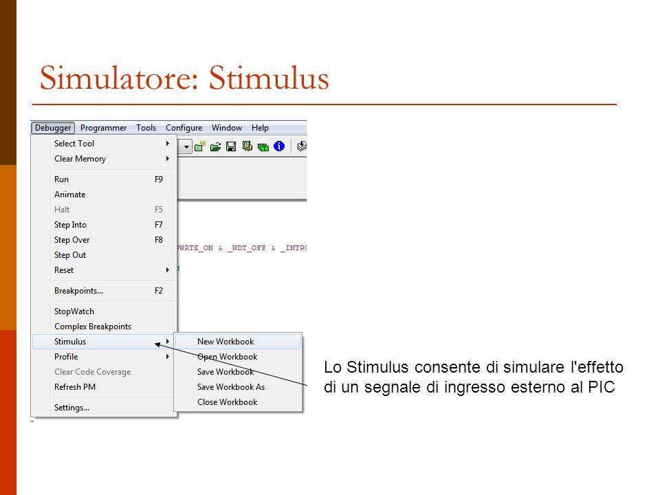 Simulatore: Stimulus Lo Stimulus consente di simulare l effetto di un segnale di ingresso esterno al PIC.