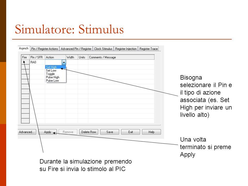 Simulatore: Stimulus Bisogna selezionare il Pin e il tipo di azione associata (es. Set High per inviare un livello alto)