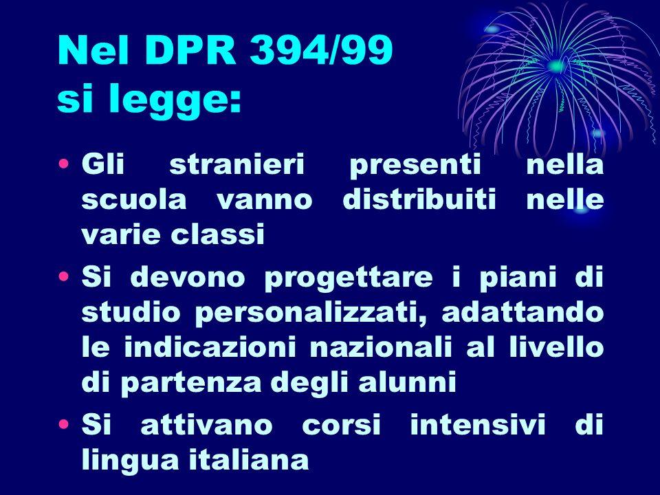 Nel DPR 394/99 si legge: Gli stranieri presenti nella scuola vanno distribuiti nelle varie classi.