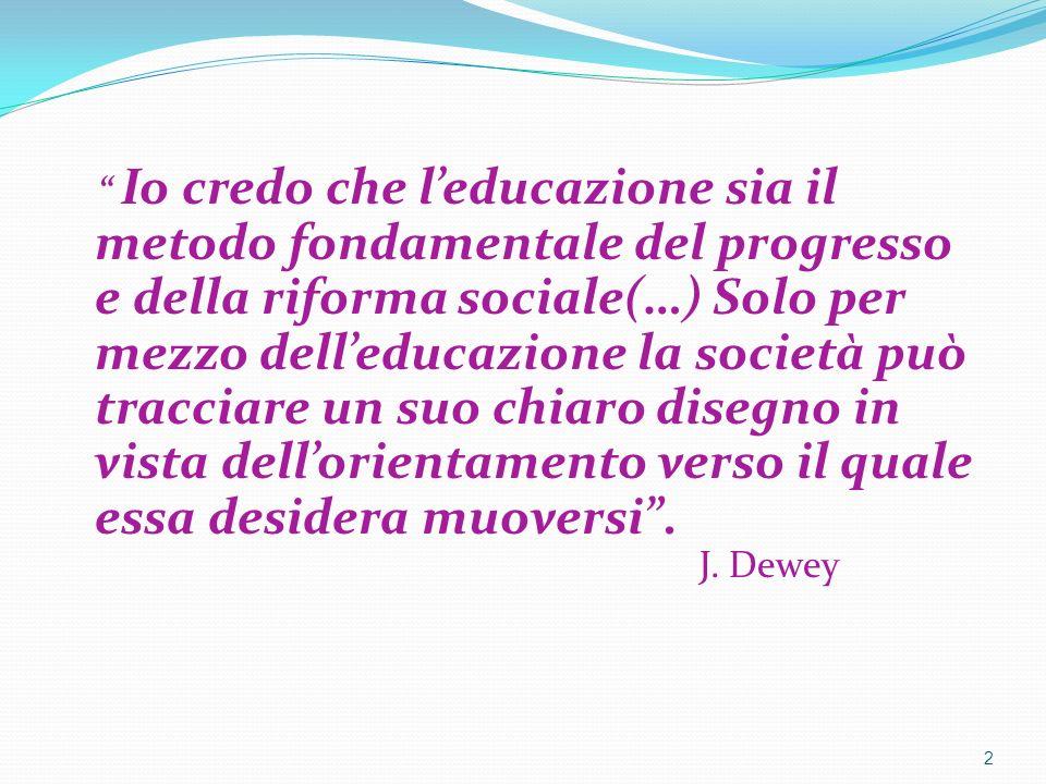 Io credo che l'educazione sia il metodo fondamentale del progresso e della riforma sociale(…) Solo per mezzo dell'educazione la società può tracciare un suo chiaro disegno in vista dell'orientamento verso il quale essa desidera muoversi .