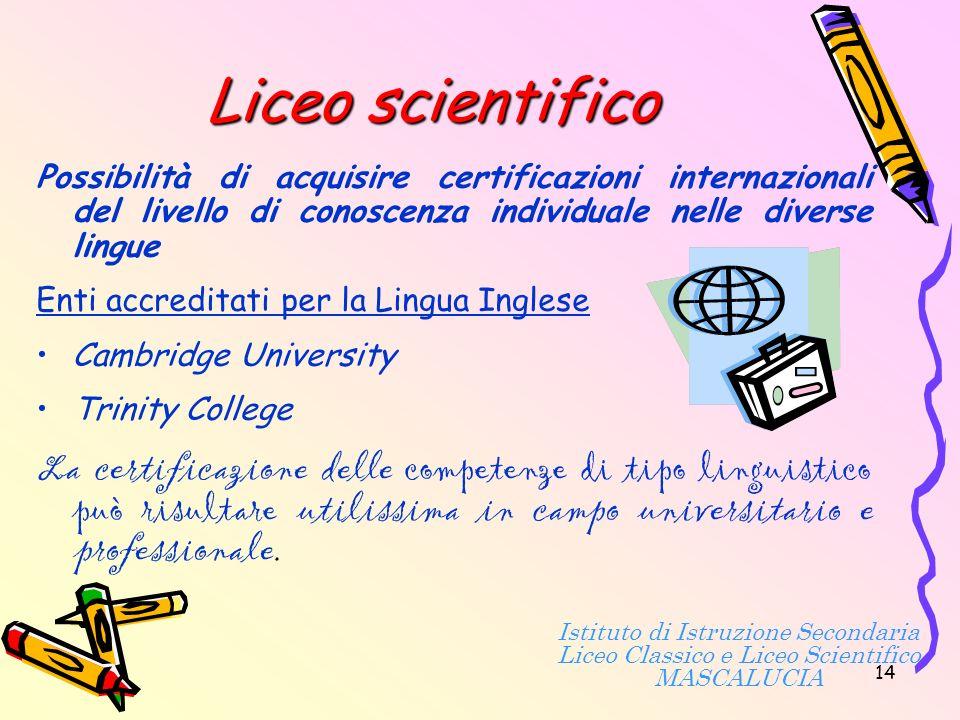 Liceo scientificoPossibilità di acquisire certificazioni internazionali del livello di conoscenza individuale nelle diverse lingue.