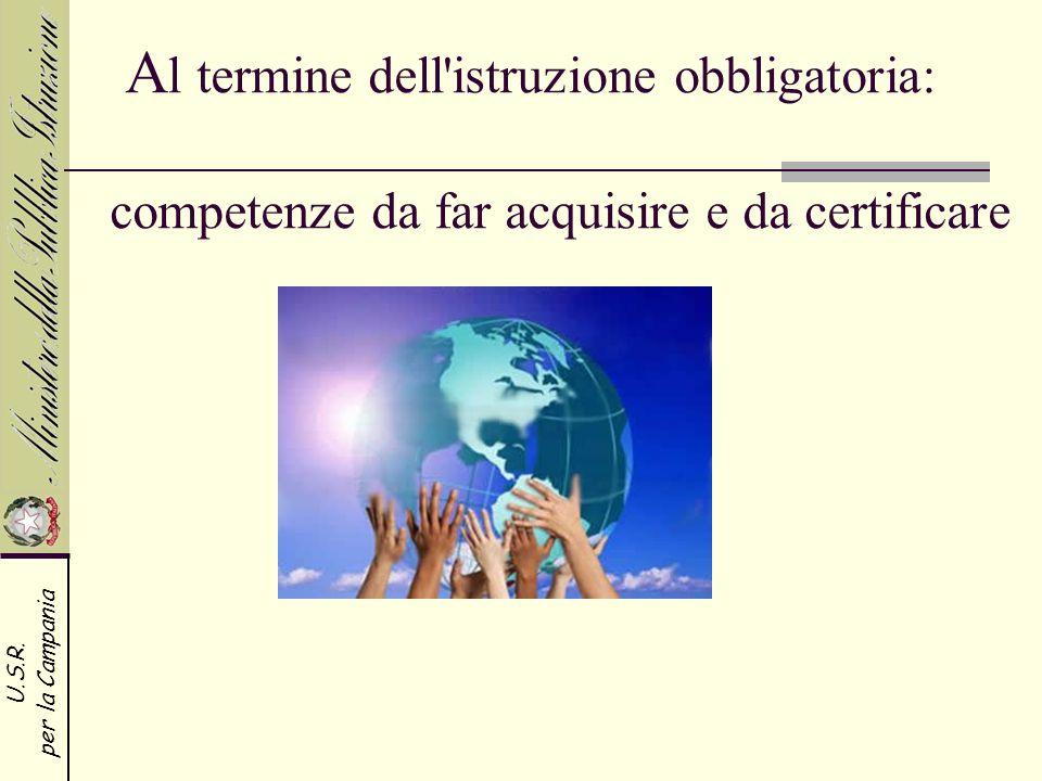Al termine dell istruzione obbligatoria: competenze da far acquisire e da certificare