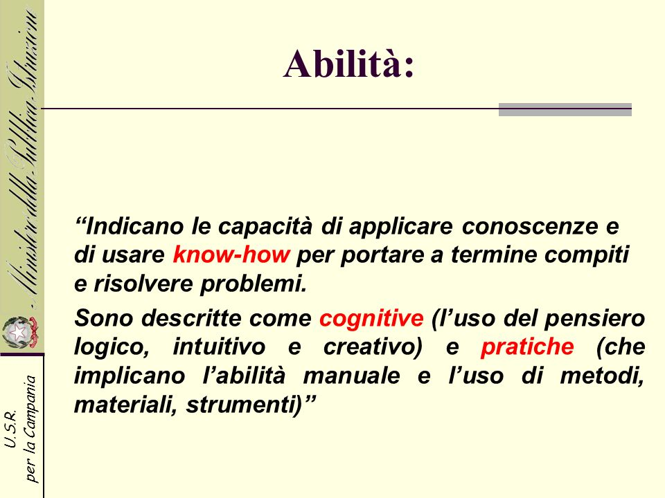 Abilità: Indicano le capacità di applicare conoscenze e di usare know-how per portare a termine compiti e risolvere problemi.