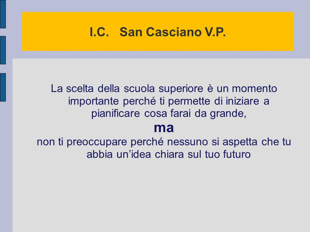 I.C. San Casciano V.P. La scelta della scuola superiore è un momento importante perché ti permette di iniziare a pianificare cosa farai da grande,