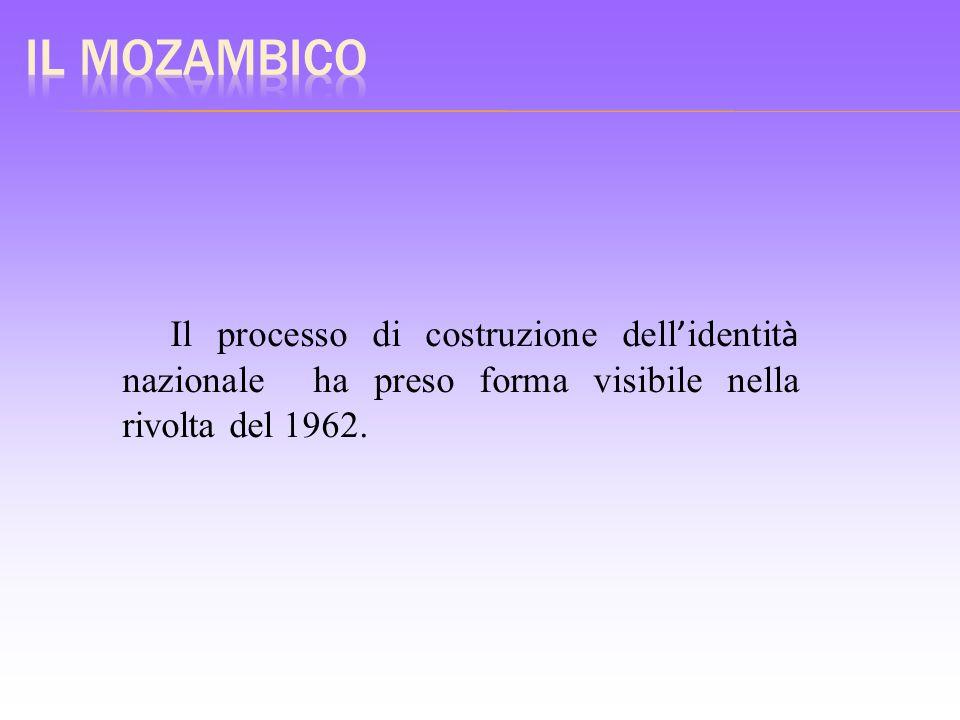 Il Mozambico Il processo di costruzione dell'identità nazionale ha preso forma visibile nella rivolta del 1962.